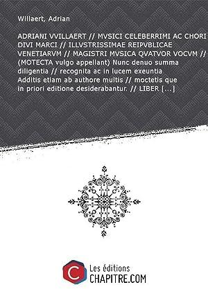 ADRIANI VVILLAERT MVSICI CELEBERRIMI AC CHORI DIVI: Willaert, Adrian (1490?-1562)