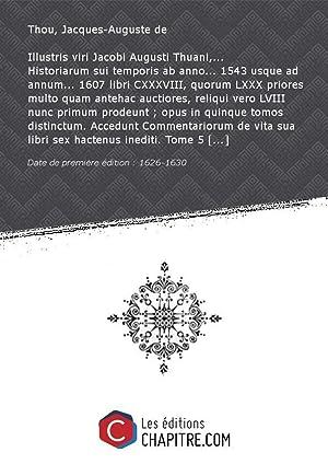 Illustris viri Jacobi Augusti Thuani,. Historiarum sui: Thou, Jacques-Auguste de