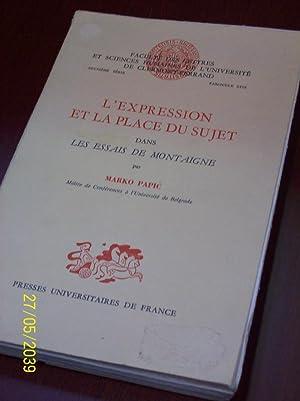 L'Expression et la place du sujet dans les essais de Montaigne.: Papic, Marko