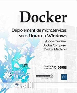 Docker - déploiement de microservices sous Linux ou Windows (Docker Swarm, Docker Compose, Docker ...