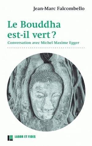 le Bouddha est-il vert ? conversation avec: Falcombello, Jean-Marc -
