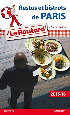 GUIDE DU ROUTARD - restos et bistrots de Paris (édition 2015 2016)