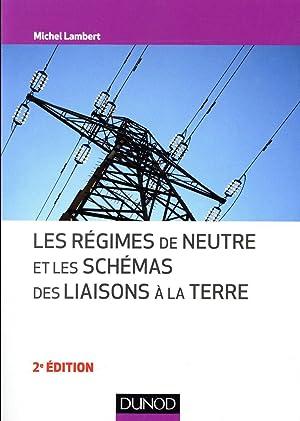 les régimes de neutre et les schémas des liaisons à la terre (2e édition): Lambert, Michel
