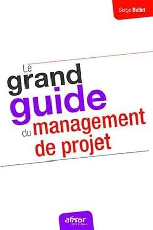le grand guide du management de projet: Bellut, Serge