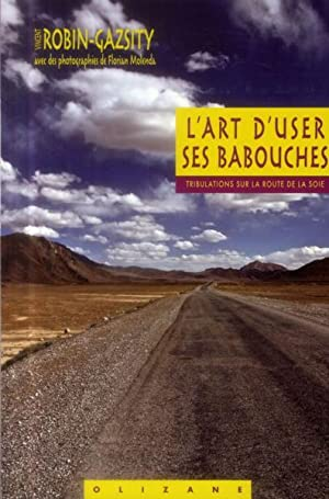 l'art d'user ses babouches - tribulations sur la route de la soie