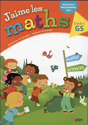 j'aime les maths gs maternelle cahier nouvelle edition - premiere culture mathematique, scientifique