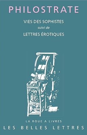 vies des sophistes - lettres érotiques: Philostrate