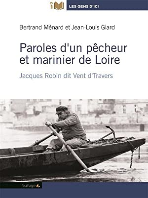 paroles d'un pêcheur et marinier de Loire - Jacques Robin dit Vent d'travers