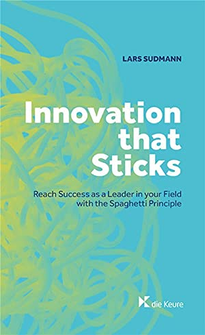 innovation that sticks - reach success as a leader in your field with the spaghetti principle