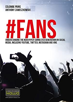 #FANS - understanding the new hyper-connected generation on social media, including YouTube, Twit...