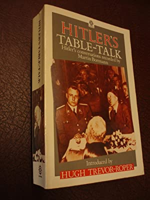 Hitler's Table-Talk, 1941 - 1944: Hitler's Conversations: Introduced by Hugh