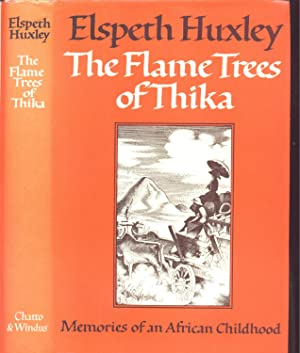 The Flame Trees of Thika : Memories: Huxley, Elspeth