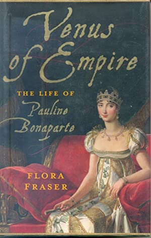 Venus of Empire. The life of Pauline: Fraser, Flora
