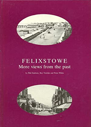 FELIXSTOWE MORE VIEWS FROM THE PAST: Hadwin, Phil, Twidale,
