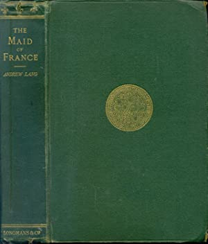 THE MAID OF FRANCE: Being The Story: LANG, Andrew.