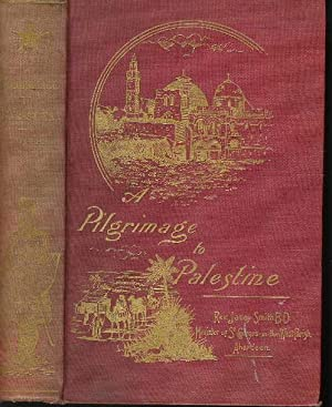 A Pilgrimage to Palestine - An Account of a Visit to Lower Palestine (1893-1894).