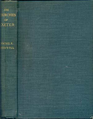 EXETER CHURCHES. Notes on the History Fabrics and Features of Interest in the Churches of the Dea...