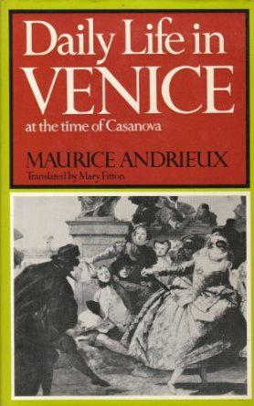 Daily Life in Venice in the Time of Casanova: Andrieux, Maurice; Fitton, Mary