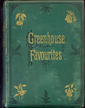 Greenhouse Favourites: a description of choice greenhouse plants, with practical directions for t...