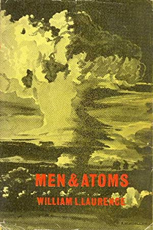 Men and Atoms: The Discovery, the Uses: Laurence, William L.