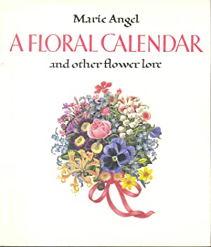 A Floral Calendar: And Other Flower Lore: Angel, Marie