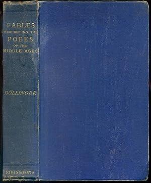 Fables respecting the Popes of the Middle: Dollinger, Johann Joseph
