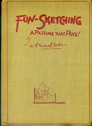 FUN SKETCHING - A PASTIME THAT PAYS: Foster, W R