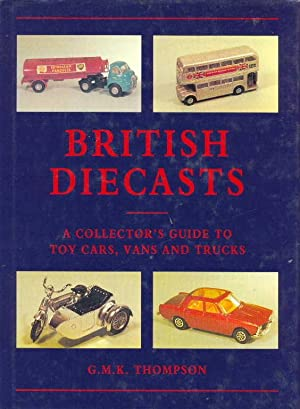 BRITISH DIECASTS ( A Collectors Guide to: Thompson, G.M.K.