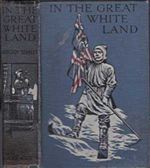 In the Great White Land: Dr. Gordon Stables