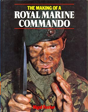 The Making of a Royal Marine Commando: Foster, Nigel