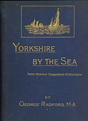 YORKSHIRE BY THE SEA. Notes historical, topographical, and descriptive. Large Paper Edition. Limi...