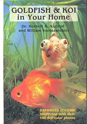 Goldfish and Koi in Your Home: Axelrod, Herbert R.;