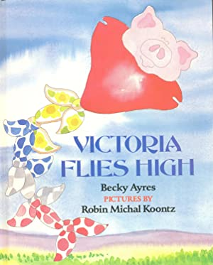 Victoria Flies High: Ayres, Becky H.
