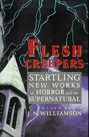 FLESH CREEPERS Startling New Works of Horror and the Supernatural: Williamson, J.N. (Editor) Ray ...