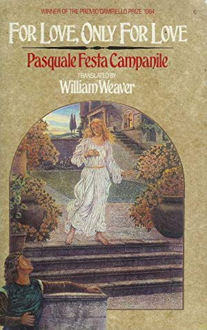 For Love, Only For Love [A Novel] Translated by William Weaver.: Campanile, Pasquale Festa