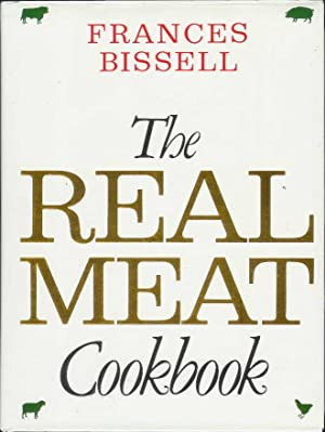 The Real Meat Cookbook: Bissell, Frances (signed by Frances Bissell)