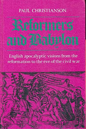 Reformers & Babylon : English apocalyptic visions from the Reformation to the eve of the civil war.