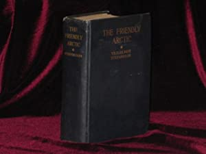 The Friendly Arctic. The Story of Five Years in Polar Regions (Signed)