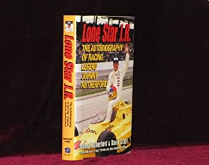 LONE STAR J. R. The Autobiography of Racing Legend Johnny Rutherford