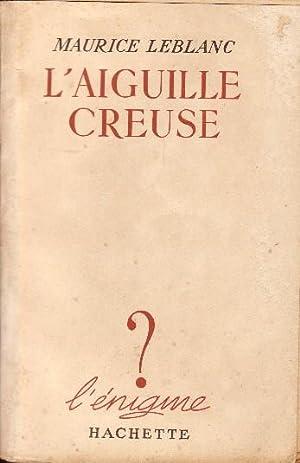L AIGUILLE CREUSE --: MAURICE LEBLANC
