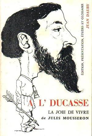 A L' DUCASSE - LA JOIE DE: JULES MOUSSERON