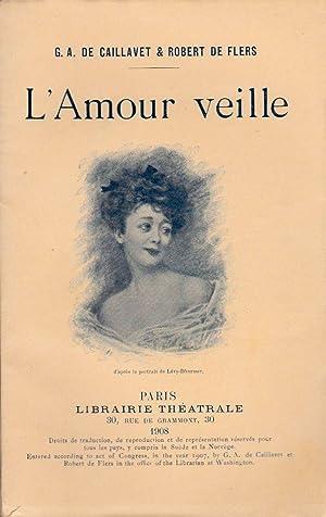 L AMOUR VEILLE - COMEDIE EN 4: G. A. DE