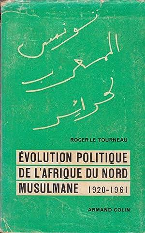 EVOLUTION POLITIQUE DE L AFRIQUE DU NORD: ROGER LE TOURNEAU