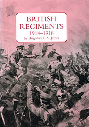 British regiments, 1914-1918: JAMES, Brigadier E.