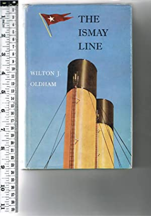 The Ismay Line The White Star Line,: Oldham, Wilton J.