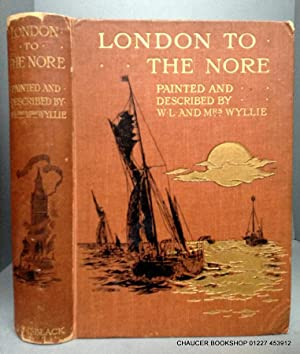 LONDON TO THE NORE: PAINTED AND DESCRIBED: WYLLIE, W.L. &