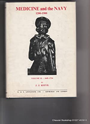 MEDICINE AND THE NAVY, 1200-1900: Volume II: KEEVIL, J J