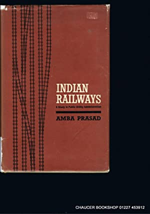 INDIAN RAILWAYS A STUDY IN PUBLIC UTILITY: PRASAD, Amba
