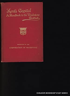 KENT'S CAPITAL A Handbook to Maidstone on: MARTIN, W. Stanley;