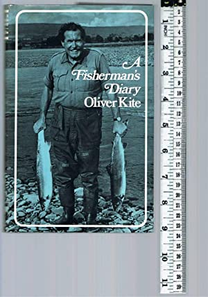 A FISHERMAN'S DIARY: KITE, Oliver. Edited